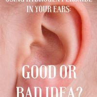Using Hydrogen Peroxide in your Ears : Good or Bad Idea?