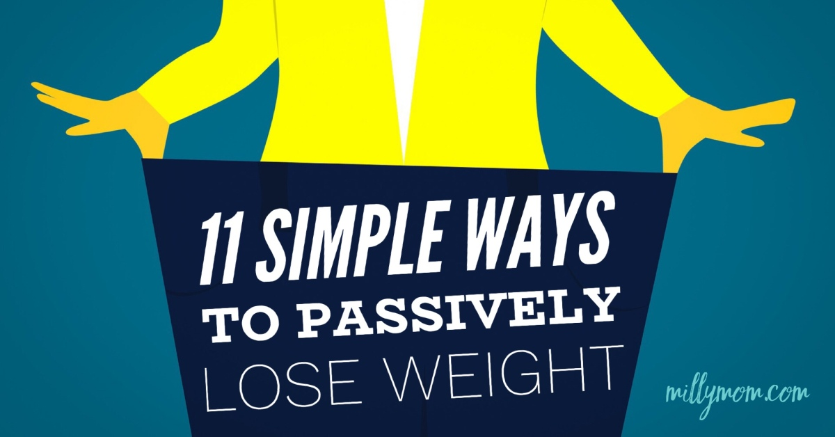 11 Simple Ways to Passively Lose Weight