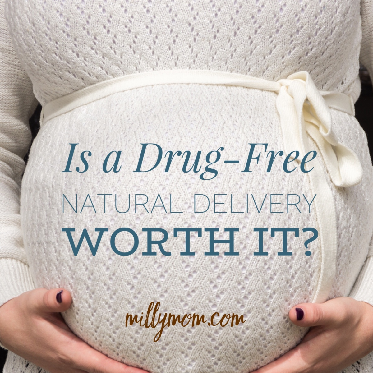 Is a Drug-Free Natural Delivery Worth It?